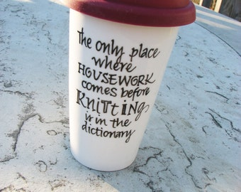 Travel Mug for Knitters/Knitting: The Only Place Where Housework Comes Before Knitting Is In The Dictionary