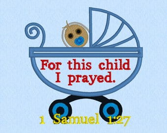 For this child I prayed - 1 Samuel 1:27 - Baby carriage applique machine embroidery design file - Scripture - Bible verse