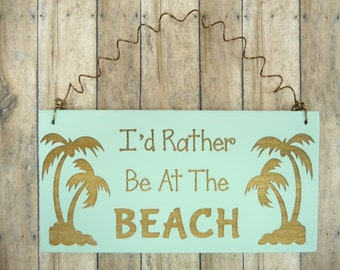 LITTLE SIGN I'd Rather Be At The Beach | Wooden Laser Engraved | Chalk Paint Seafoam | Palm Trees Beach  Cottage Cabin Ocean Coastal Theme