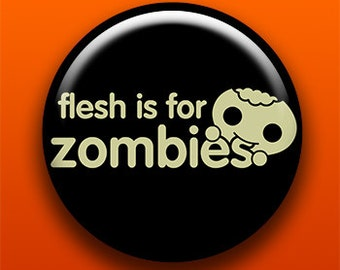 Flesh Is For Zombies - 2.25 Inch Large Button / Magnet / Bottle Opener / Pocket Mirror - Vegetarian Vegan - Sick On Sin