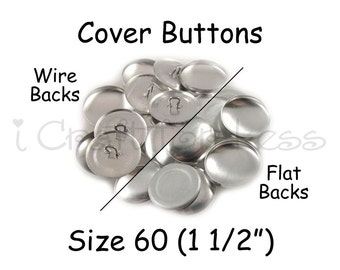100 Cover Buttons / Fabric Covered Buttons - Size 60 (1 1/2 inch - 38mm) - Wire Back or Flat Backs - SEE COUPON