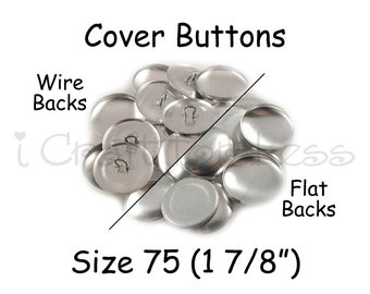 100 Cover Buttons / Fabric Covered Buttons - Size 75 (1 7/8 inch - 48mm) - Wire Back or Flat Backs - SEE COUPON