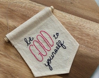 Embroidered Banner - Be Good To Yourself - Quote Wall Hanging - Motivational Hand Lettered Quote - Wall Flag - Journey Lyrics - Pennant Flag