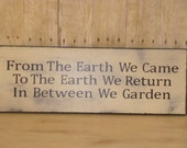 WE GARDEN SIGN / From the earth sign / return to earth / gardening sign / gift for gardener / love to garden sign / time to garden sign /