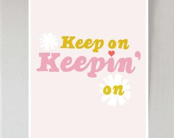Keep On Keepin' On art print