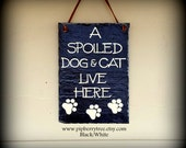 A Spoiled Dog And Cat Live Here Hand Painted Decorative  Slate Sign With Paw Prints/Spoiled Dog And Cat Sign/Spoiled Dog and Cat Live Here