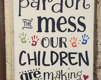 Please pardon the mess our children are making memories - children's  typography wall art wood sign