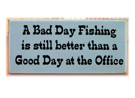 Items similar to a bad day fishing is still better than a for Is it a good day to fish