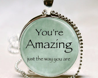 Graduation gift charm necklace YOU'RE AMAZING Just the Way You Are ~ Quote Bruno Mars Song Lyrics Gift Glass Pendant