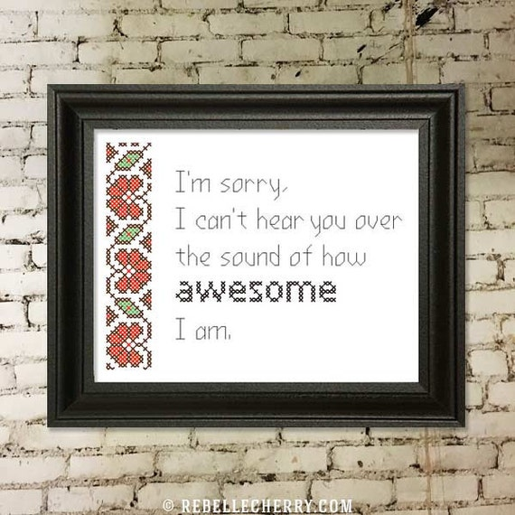 Can't Hear You Over the Sound of How Awesome I Am Cross-Stitch Pattern