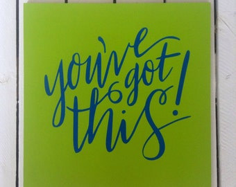 You've got this. Green and Blue painted sign. painted sign. Motivational painted sign. Custom orders are welcome.