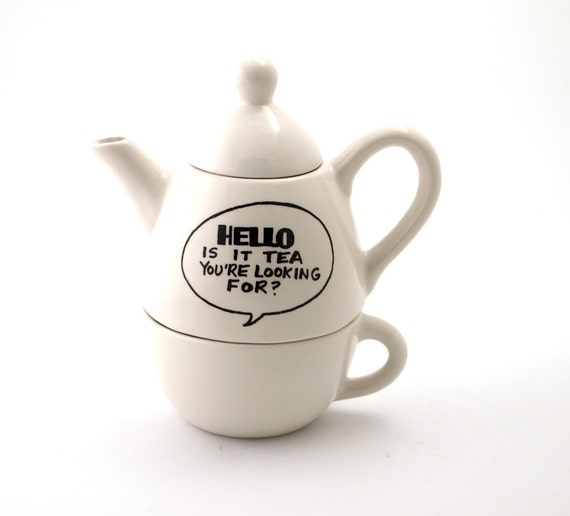 That teapot I am well known for, hello is it, you know which one it is, funny tea for one