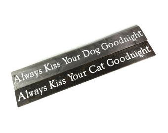 Always Kiss Your Dog Goodnight Sign or Always Kiss Your Cat Goodnight Signs - Pet Lover Gifts