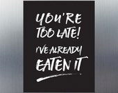You're too late - Large Fridge Magnet