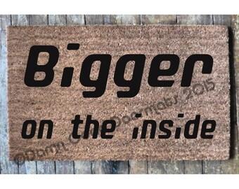 TEXT ONLY Bigger on the inside doormat funny geekery fan art doormat geek stuff