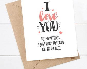 Funny Boyfriend Card - Girlfriend Card - Quirky Snarky Birthday Card - I love you but sometimes I just want to punch you in the face