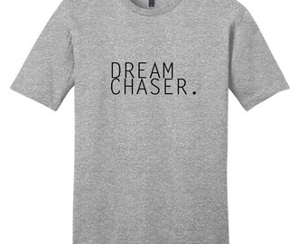 Dream Chaser - Inspirational Quote T-Shirt