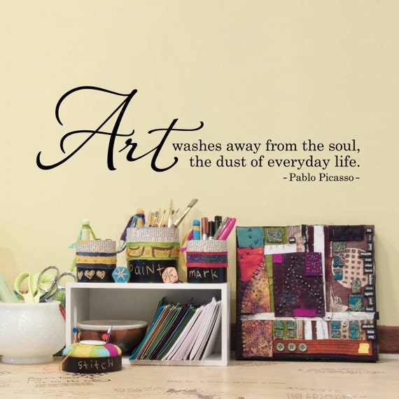 Picasso Quote Wall Decal - Art washes away from the soul the dust of everyday life Decal - Craft Room decal - Art Quote Wall Sticker
