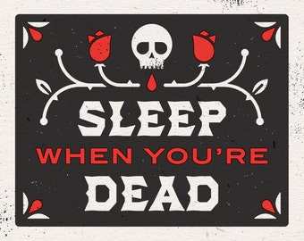 "Sleep When You're Dead Print - 8"" x 10"" on French Paper Speckletone True White #100 Cover"