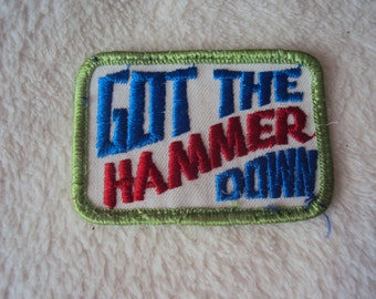 Got The Hammer Down CB  Users Operators Sew On Patch