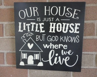 "Our House Is Just A Little House/Wood Sign/Home Decor/Primitive Decor/Country Decor/Rustic/Christian/God/DAWNSPAINTING/12"" x 12"""
