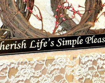 Cherish Life's Simple Pleasures - Primitive Country Shelf Sitter, Painted Wood Sign, inspirational sign, Available in 3 Sizes