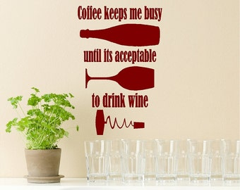 Coffee Keeps Me Busy..... Wine Wall Quotes Words Sayings Removable Wine Wall Decal Lettering