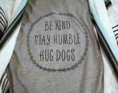 Be Kind. Stay Humble. Hug Dogs Tee