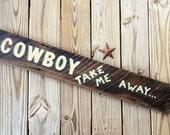 Rustic Wood Sign - Country Music Lyrics - Cowboy - Wedding Decor - Primitive Wall Hanging - Folk Art - Cowboy Take Me Away - Reclaimed Wood
