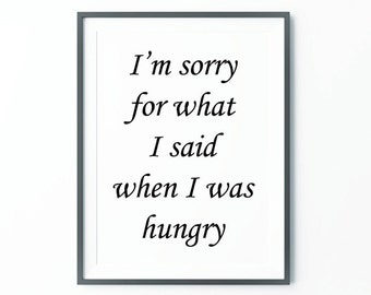 I'm sorry for what I said when I was hungry, Wall Art, Scandinavian Art, Typography Print, Large Wall Art, Black and White, Trending Items