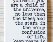 porcelain wall tag screenprinted text be gentle with yourself. you are a child of the universe, no less than the trees and... -max ehrmann