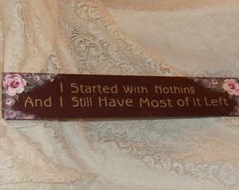 """Shabby Victorian Cottage Chic Hand Painted Pink Rose Sparkle """"I Started With Nothing And I Still Have Most Of It Left"""" Sign"""