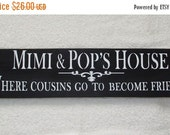 ON SALE TODAY Mimi & Pop's House Where Cousins Go To Become Friends Mother's Day Gift Wooden Sign