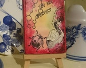 Mini Canvas Art - You Are Perfect - Mixed Media ACEO Size on Little Easel