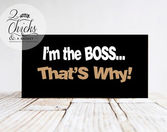 I'm The Boss That's Why Sign, Funny Wood Sign, Funny Handcrafted Sign