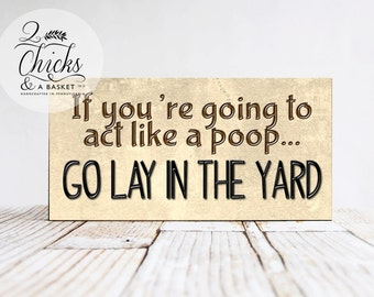 If You're Going To Act Like A Poop Go Lay In The Yard Sign, Funny Sign