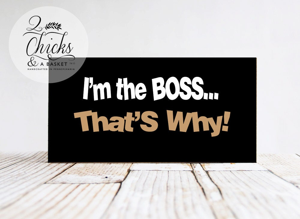 I'm The Boss That's Why Sign Funny Wood Sign Funny