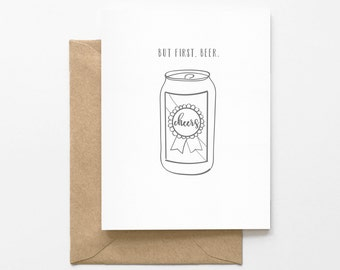 But First, Beer -  Greeting Card