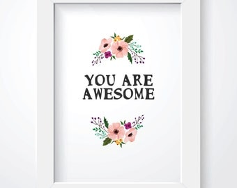 Awesome Print. Quote. You are Awesome. Instant Download. You Are Awesome.Flowers.  8 x 10. Printable.
