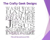 Wash Your Hands And Say Your Prayers Because Jesus and Germs Are Everywhere SVG File