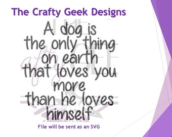 A Dog Is The Only Thing On Earth That Love You More Than He Loves Himself SVG File