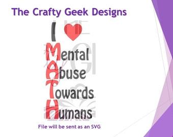 I Love Math Mental Abuse Towards Humans SVG File