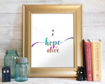 Project Semicolon, Motivational Quote, Inspirational Quote, Semicolon Print, Inspirational Print, Motivational Print: Hope is Alive