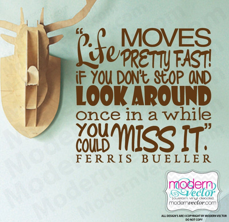 Life Moves Pretty Fast: FERRIS BUELLER Movie Quote Vinyl Wall Decal Life Moves Pretty