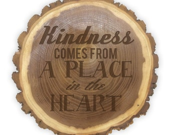 Rustic Log Plaque- 11077 Kindness comes from a place in the Heart