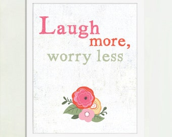 Laugh More, Worry Less,  Inspirational quote, Art Print, Happy Art