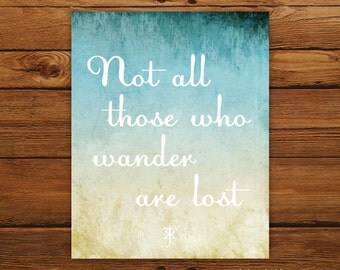 Not All Those Who Wander Are Lost Print - Tolkien Lord of the Rings Quote