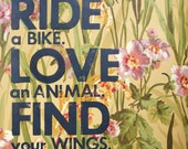 Grow Flowers. Ride a Bike. Love an Animal. Find Your Wings. Make Art of it All.
