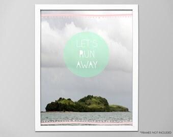 Let's Run Away Art Print, Home Decor Art Print, Life Quote Typography Print, Wall Art, Home Decor, Lets Run Away Art Print, Run Away Print