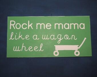 Rock Me Mama Like A Wagon Wheel Wooden Sign